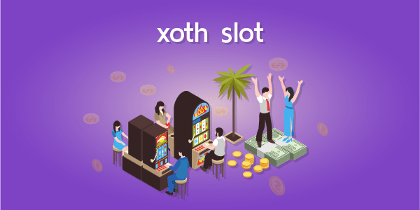 xoth คาสิโนออนไลน์ เล่นได้ตลอดเวลา